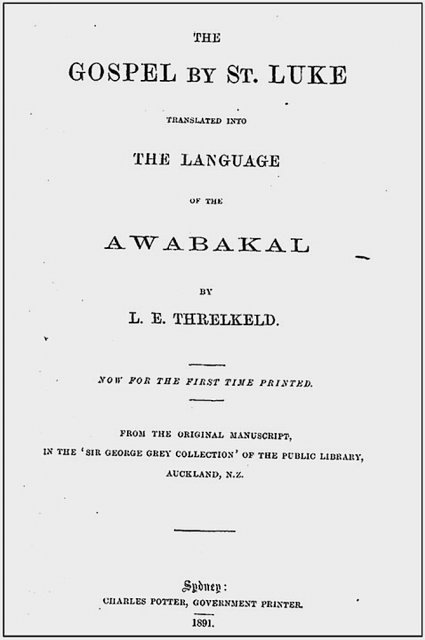 Gospel by St Luke. Translated into Language of the Awabakal by Threlkeld c1857. First printed 1891. Univ of Newcastle